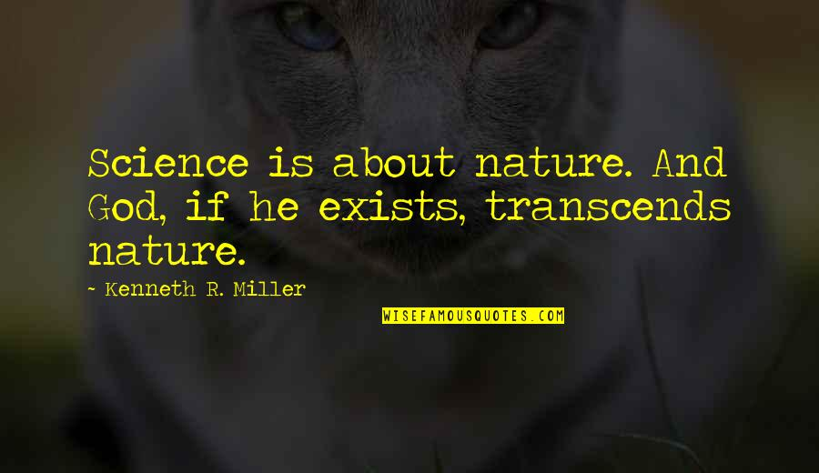 Raghnaid Quotes By Kenneth R. Miller: Science is about nature. And God, if he