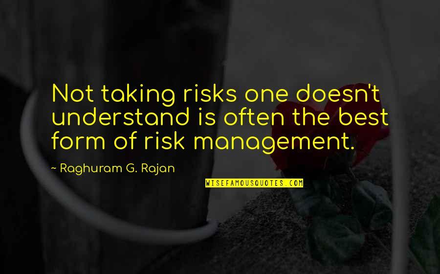 Raghuram G Rajan Quotes By Raghuram G. Rajan: Not taking risks one doesn't understand is often