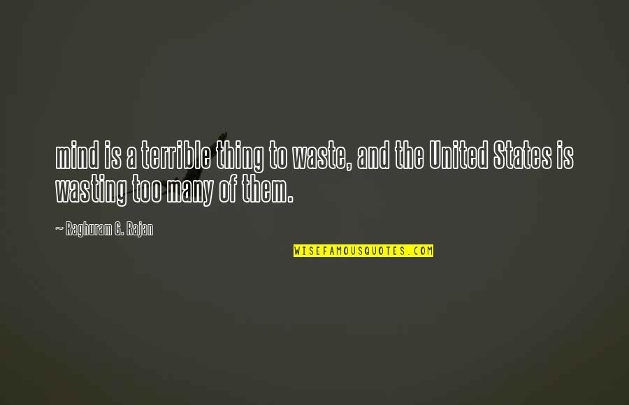 Raghuram G Rajan Quotes By Raghuram G. Rajan: mind is a terrible thing to waste, and