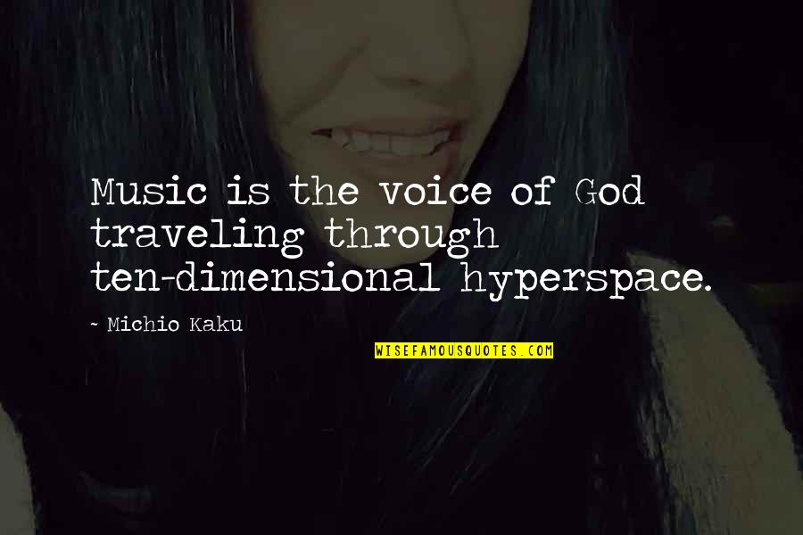Raging Blast Quotes By Michio Kaku: Music is the voice of God traveling through