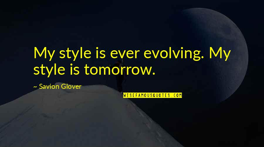 Raging Blast Quotes By Savion Glover: My style is ever evolving. My style is