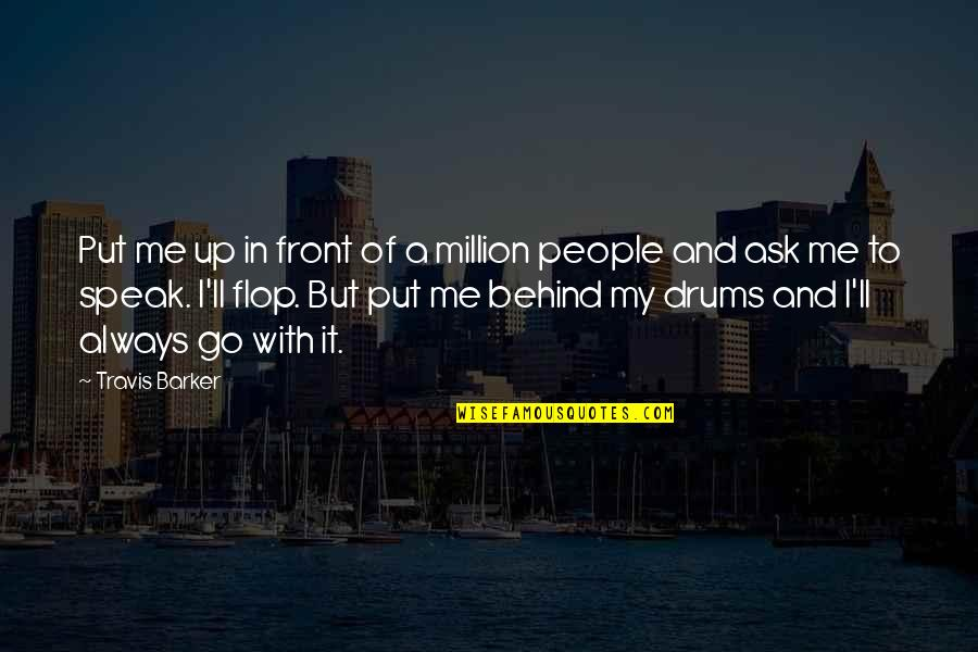 Raging Blast Quotes By Travis Barker: Put me up in front of a million