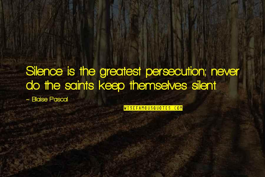Ragman's Quotes By Blaise Pascal: Silence is the greatest persecution; never do the