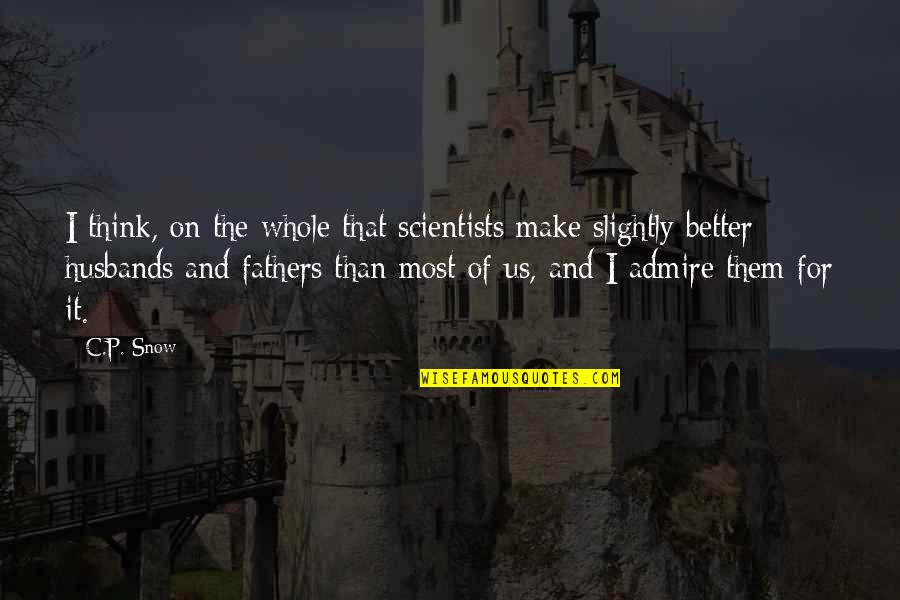 Ragman's Quotes By C.P. Snow: I think, on the whole that scientists make