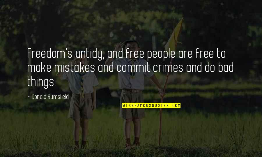 Ragman's Quotes By Donald Rumsfeld: Freedom's untidy, and free people are free to