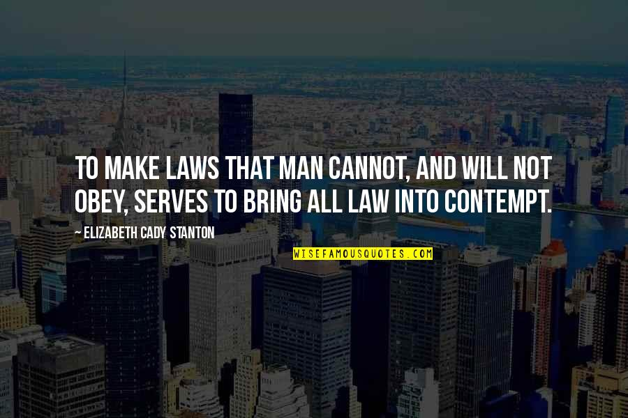 Ragman's Quotes By Elizabeth Cady Stanton: To make laws that man cannot, and will