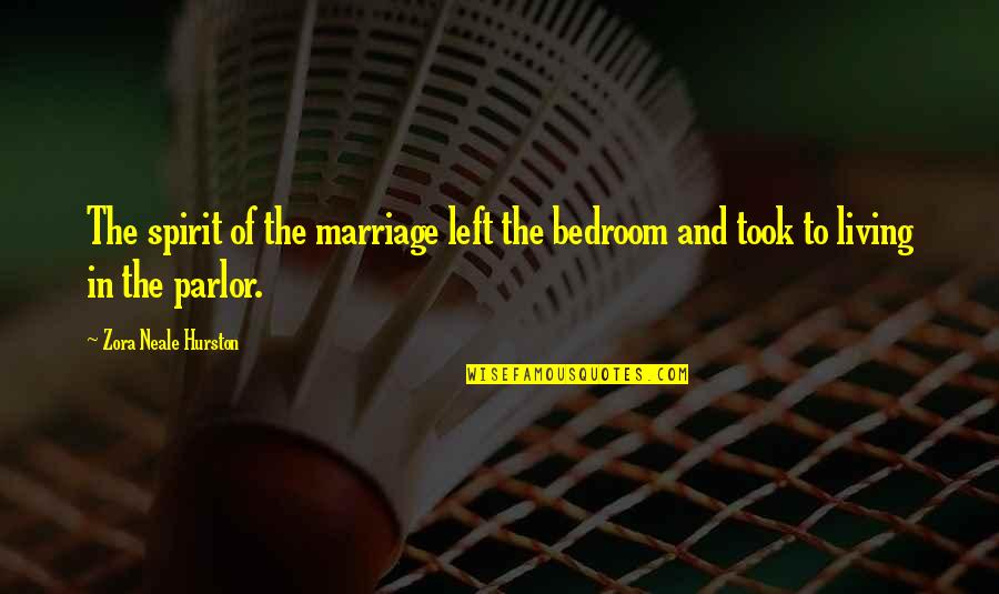 Ragman's Quotes By Zora Neale Hurston: The spirit of the marriage left the bedroom