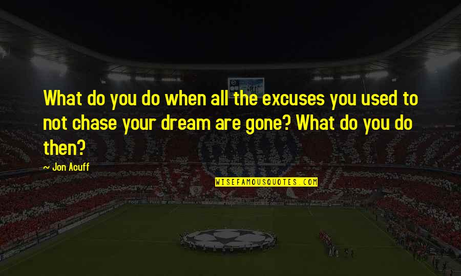 Ragni Quotes By Jon Acuff: What do you do when all the excuses