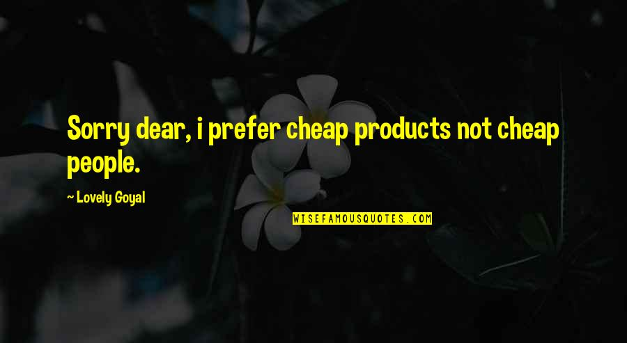 Ragni Quotes By Lovely Goyal: Sorry dear, i prefer cheap products not cheap