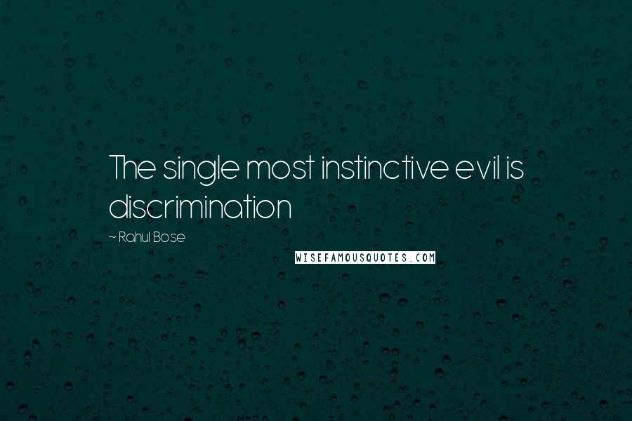 Rahul Bose quotes: The single most instinctive evil is discrimination