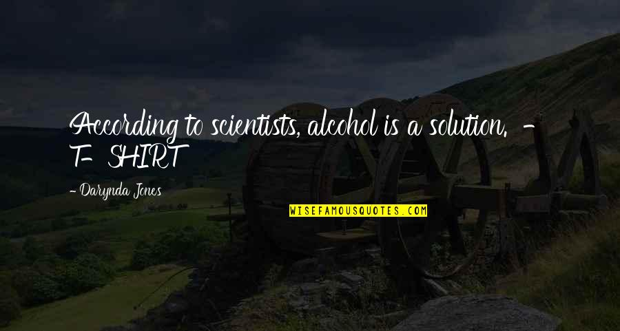 Rahul Dravid Best Quotes By Darynda Jones: According to scientists, alcohol is a solution. -