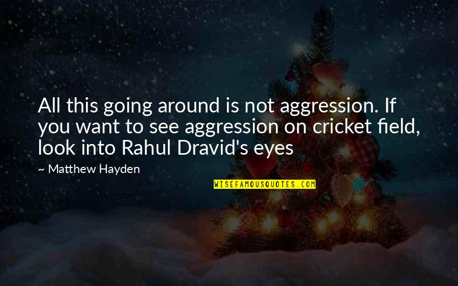 Rahul Dravid Best Quotes By Matthew Hayden: All this going around is not aggression. If