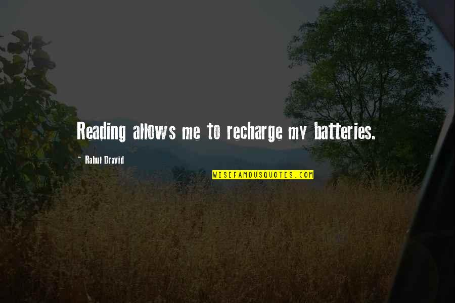 Rahul Dravid Best Quotes By Rahul Dravid: Reading allows me to recharge my batteries.