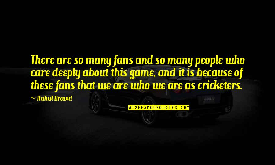 Rahul Dravid Best Quotes By Rahul Dravid: There are so many fans and so many