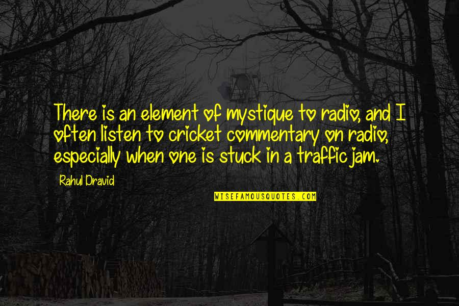 Rahul Dravid Best Quotes By Rahul Dravid: There is an element of mystique to radio,