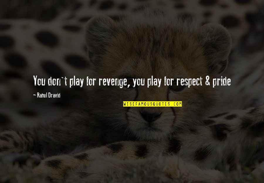 Rahul Dravid Best Quotes By Rahul Dravid: You don't play for revenge, you play for