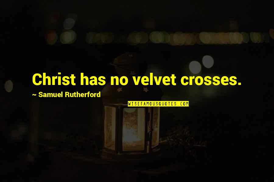 Rahul Dravid Best Quotes By Samuel Rutherford: Christ has no velvet crosses.