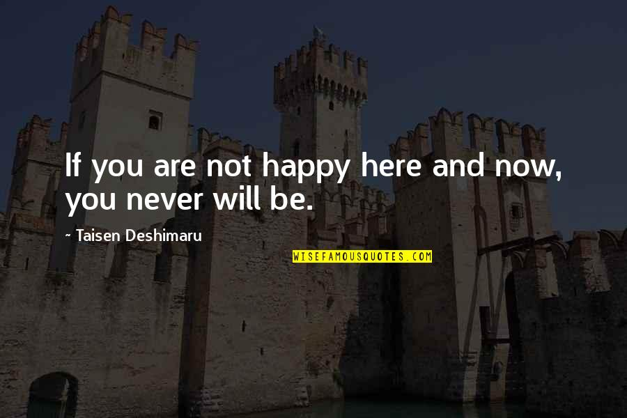 Raiders Of The Lost Ark Last Crusade Quotes By Taisen Deshimaru: If you are not happy here and now,