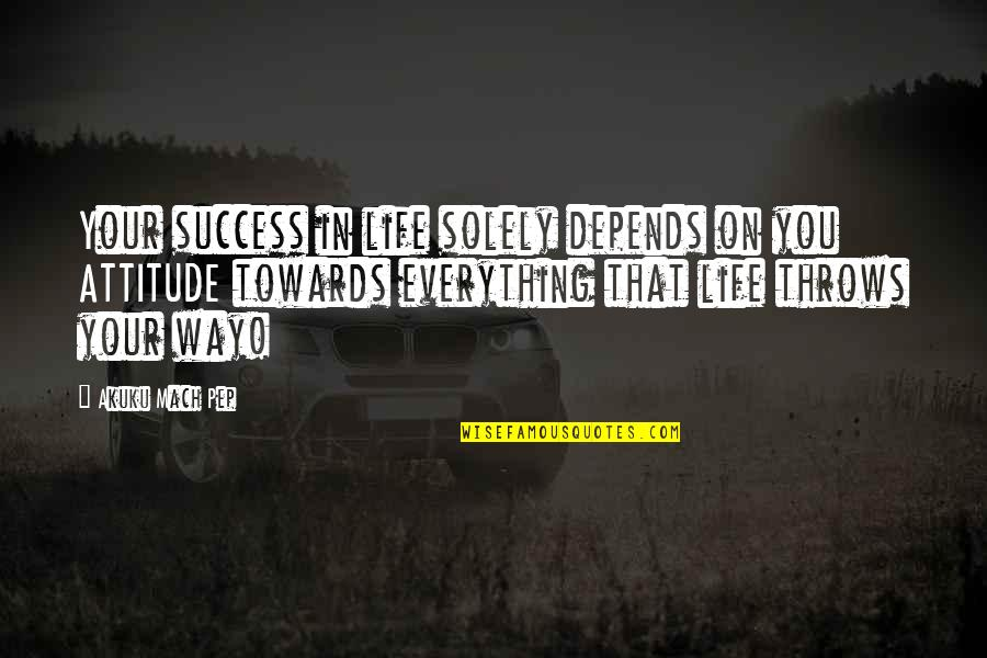 Railings Quotes By Akuku Mach Pep: Your success in life solely depends on you