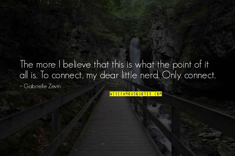 Railings Quotes By Gabrielle Zevin: The more I believe that this is what