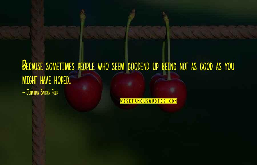 Railings Quotes By Jonathan Safran Foer: Because sometimes people who seem goodend up being
