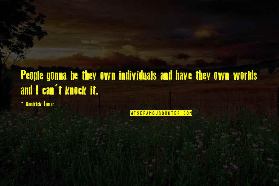 Railings Quotes By Kendrick Lamar: People gonna be they own individuals and have