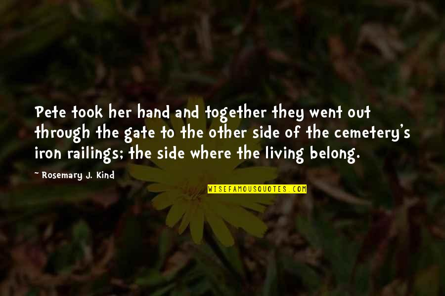 Railings Quotes By Rosemary J. Kind: Pete took her hand and together they went