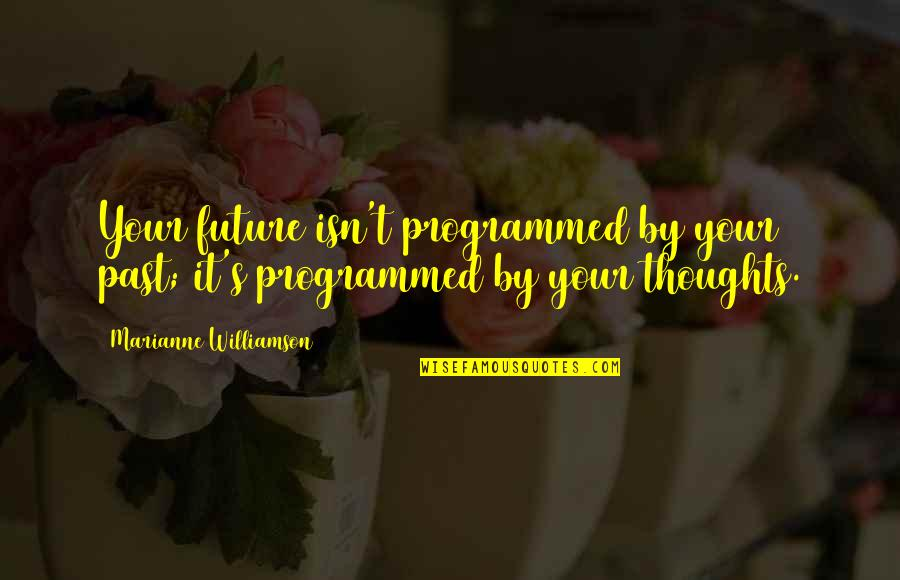 Rails 3 Attributes With Quotes By Marianne Williamson: Your future isn't programmed by your past; it's