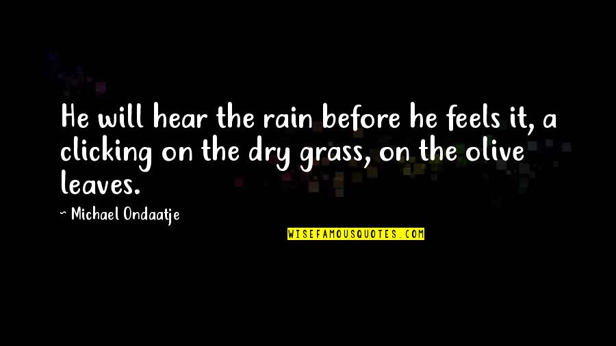 Rain And Leaves Quotes By Michael Ondaatje: He will hear the rain before he feels