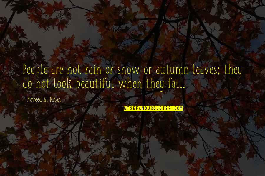 Rain And Leaves Quotes By Naveed A. Khan: People are not rain or snow or autumn