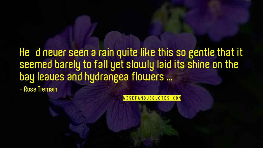Rain And Leaves Quotes By Rose Tremain: He'd never seen a rain quite like this