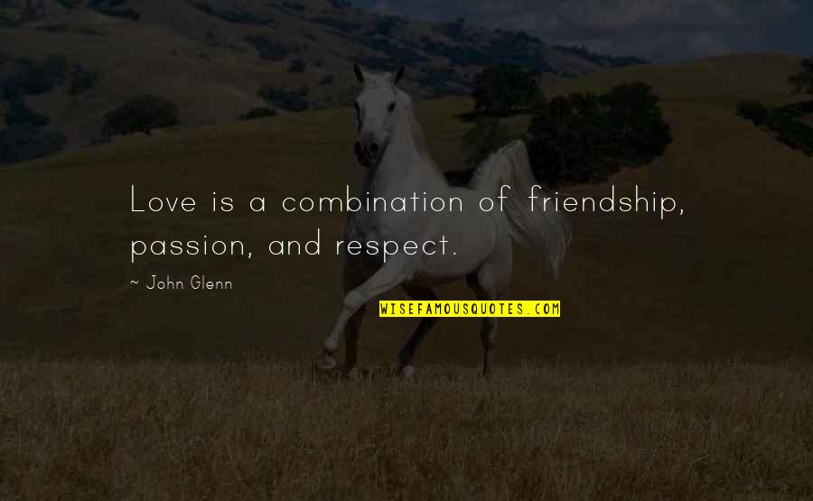 Rain Bob Marley Quotes By John Glenn: Love is a combination of friendship, passion, and