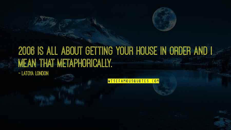 Rain Bob Marley Quotes By LaToya London: 2006 is all about getting your house in