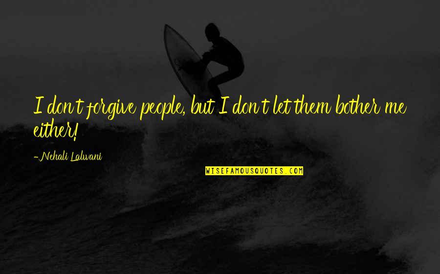 Rain Bob Marley Quotes By Nehali Lalwani: I don't forgive people, but I don't let