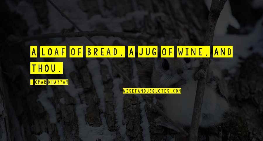 Rain Bob Marley Quotes By Omar Khayyam: A loaf of bread, a jug of wine,