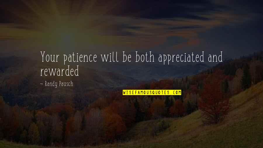 Rain Bob Marley Quotes By Randy Pausch: Your patience will be both appreciated and rewarded