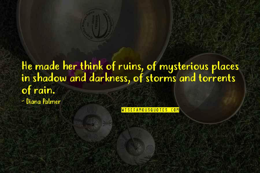 Rain Storms Quotes By Diana Palmer: He made her think of ruins, of mysterious