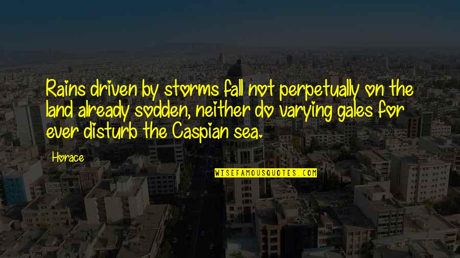 Rain Storms Quotes By Horace: Rains driven by storms fall not perpetually on