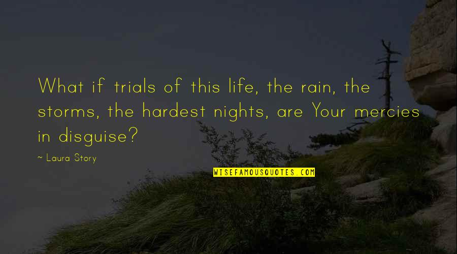 Rain Storms Quotes By Laura Story: What if trials of this life, the rain,
