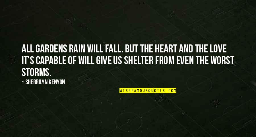 Rain Storms Quotes By Sherrilyn Kenyon: All gardens rain will fall. But the heart