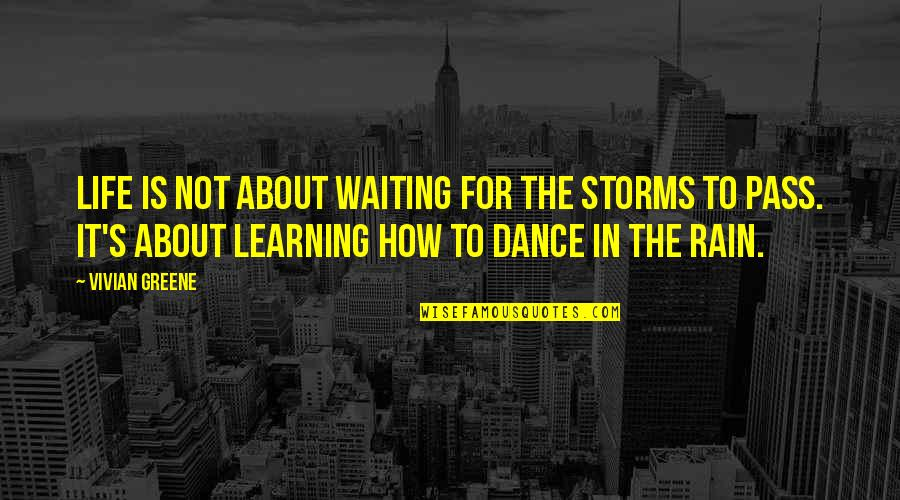 Rain Storms Quotes By Vivian Greene: Life is not about waiting for the storms