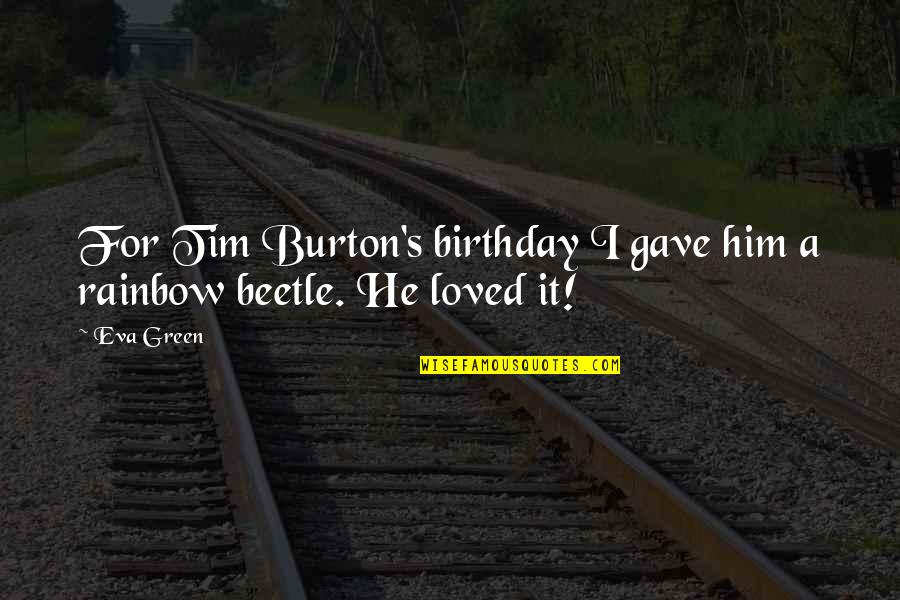 Rainbow Birthday Quotes By Eva Green: For Tim Burton's birthday I gave him a