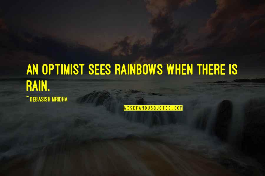 Rainbows And Hope Quotes By Debasish Mridha: An optimist sees rainbows when there is rain.