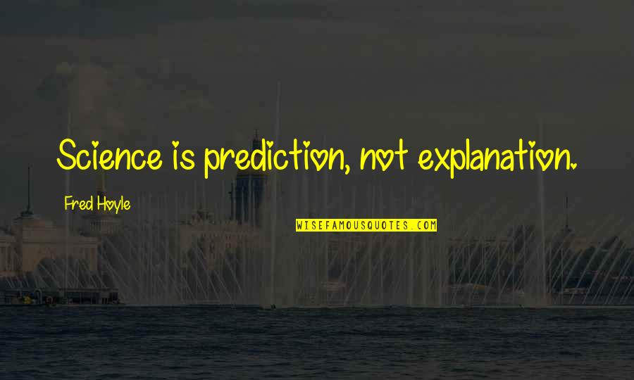 Rainbows And Hope Quotes By Fred Hoyle: Science is prediction, not explanation.