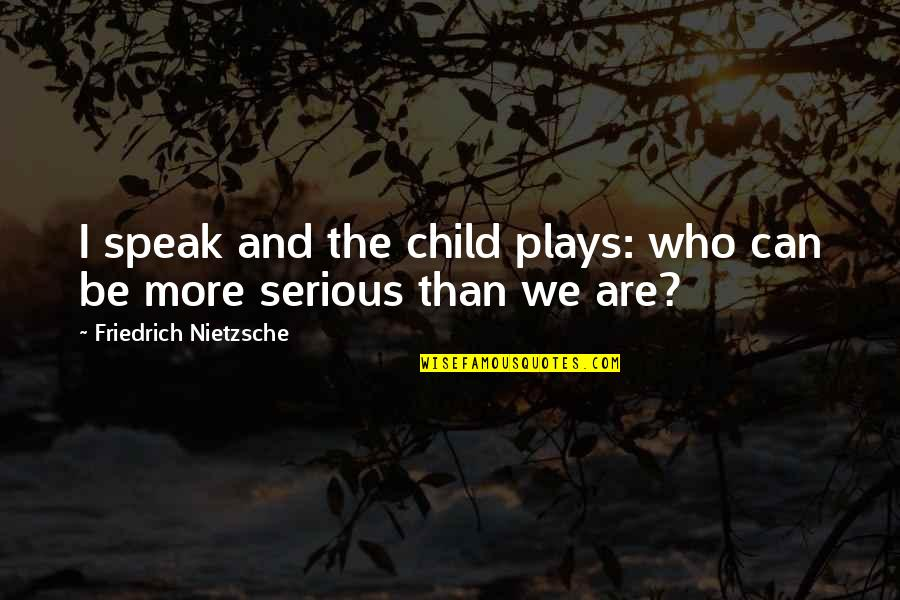 Rainbows And Hope Quotes By Friedrich Nietzsche: I speak and the child plays: who can
