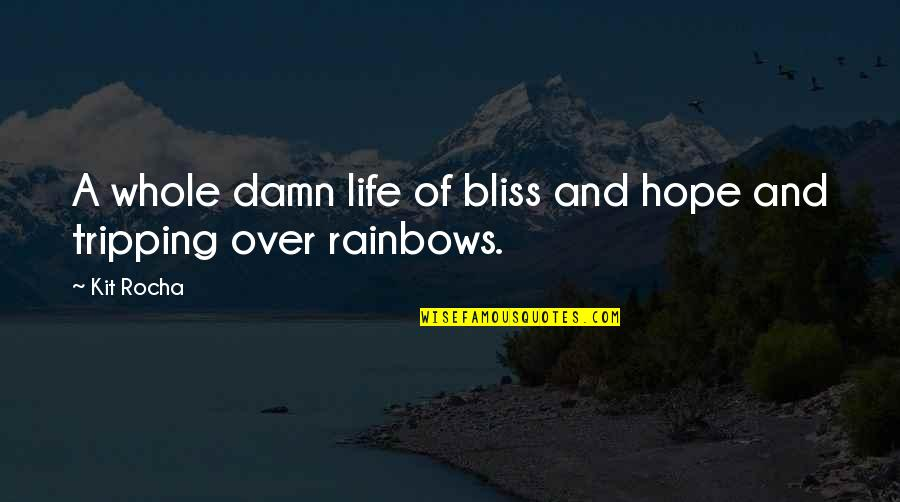 Rainbows And Hope Quotes By Kit Rocha: A whole damn life of bliss and hope