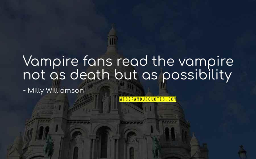 Rainbows And Hope Quotes By Milly Williamson: Vampire fans read the vampire not as death