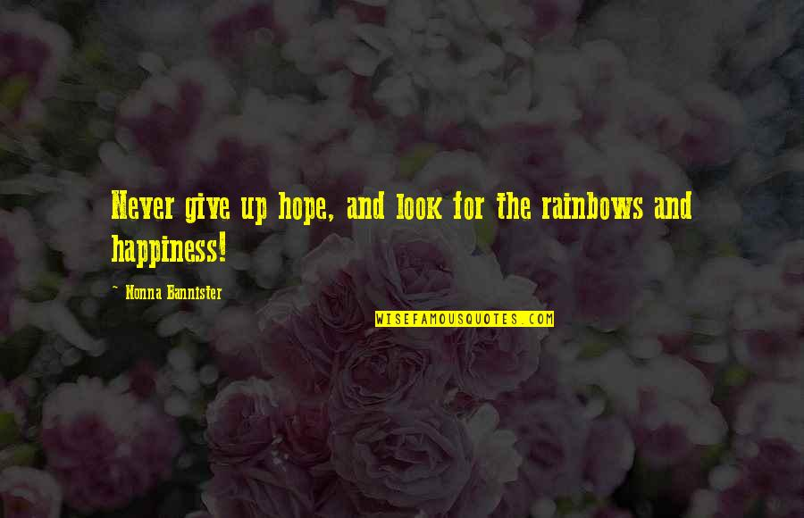 Rainbows And Hope Quotes By Nonna Bannister: Never give up hope, and look for the