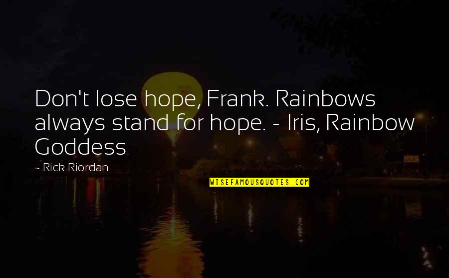 Rainbows And Hope Quotes By Rick Riordan: Don't lose hope, Frank. Rainbows always stand for