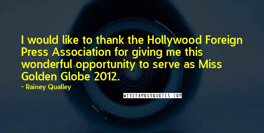 Rainey Qualley quotes: I would like to thank the Hollywood Foreign Press Association for giving me this wonderful opportunity to serve as Miss Golden Globe 2012.